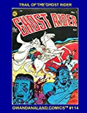 Trail Of The Ghost Rider: Gwandanaland Comics #114-B An Exciting Selection of Stories From Our Giant Collections - A Sampler Of Wild West Comics Action!