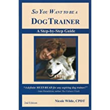 So You Want To Be A Dog Trainer (English Edition)