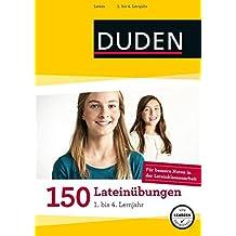 150 Lateinübungen 1. bis 4. Lernjahr: Regeln und Formen zum Üben (Duden - 150 Übungen)