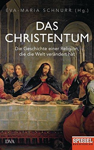 (Das Christentum: Die Geschichte einer Religion, die die Welt verändert hat - Ein SPIEGEL-Buch)