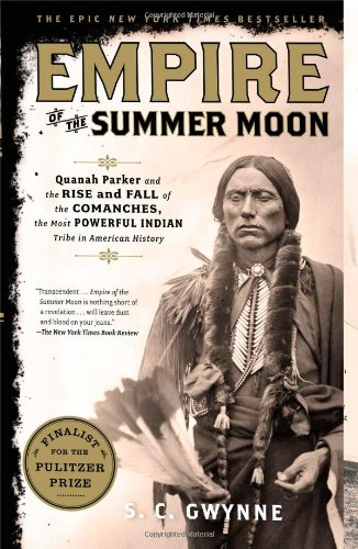 Empire of the Summer Moon: Quanah Parker and the Rise and Fall of the Comanches, the Most Powerful Indian Tribe in American History por S. C. Gwynne