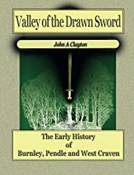 Valley of the Drawn Sword: Early History of Burnley, Pendle and West Craven: The Early History of Burnley, Pendle and West Craven