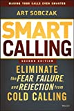 Image de Smart Calling: Eliminate the Fear, Failure, and Rejection from Cold Calling