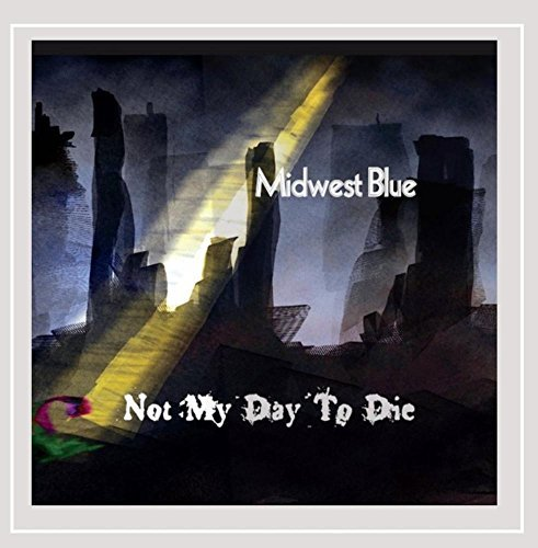 Not My Day to Die by Midwest Blue