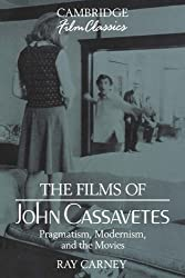 The Films of John Cassavetes: Pragmatism, Modernism, and the Movies (Cambridge Film Classics)