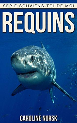 Requin: Un Livre Pour Les Enfants Avec De Superbes Photos & Des Faits Divertissants Au sujet Des Requins (Série Souviens-toi de Moi)