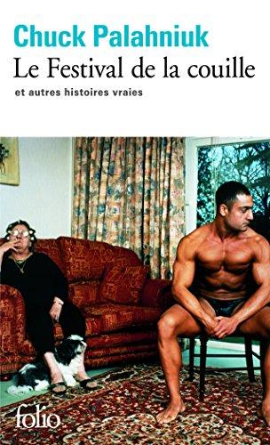 Le Festival De LA Couille ET Autres Histoires Vraies (Folio) par Chuck Palahniuk
