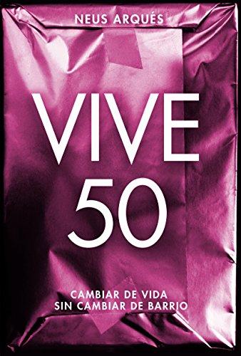 Vive 50: Cambiar de vida sin cambiar de barrio eBook: Neus Arqués ...
