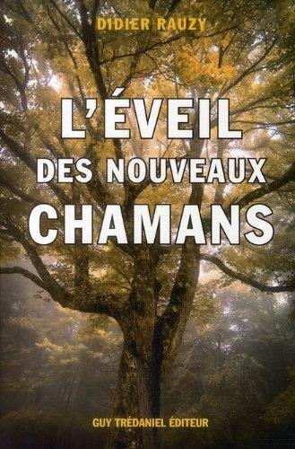 L'éveil des nouveaux chamans : Une approche holistique de la vie par Didier Rauzy