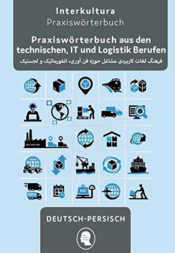 Praxiswörterbuch aus den technischen, IT und Logistik Berufen: Deutsch-Persisch Dari / Persisch Dari-Deutsch (Praxiswörterbuch für die Arbeitswelt)