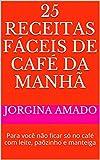 25 Receitas Fáceis de Café da Manhã: Para você não ficar só no café com leite, paõzinho e manteiga (Banquete Fácil Livro 4) (Portuguese Edition)