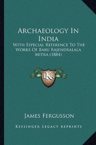 Archaeology in India: With Especial Reference to the Works of Babu Rajendralala Mitra (1884)