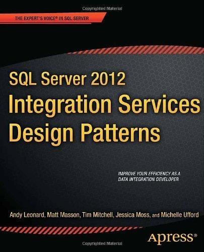 SQL Server 2012 Integration Services Design Patterns (Expert's Voice in SQL Server) 1st edition by Leonard, Andy, Masson, Matt, Mitchell, Tim, Jessica M. Moss, (2012) Paperback