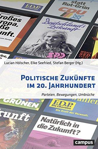 Politische Zukünfte im 20. Jahrhundert: Parteien, Bewegungen, Umbrüche