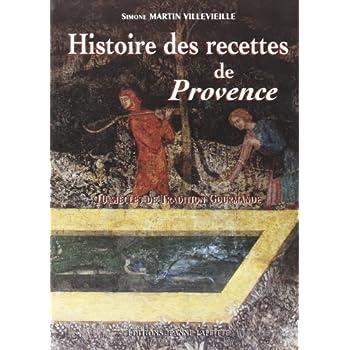 Histoire des recettes de Provence. 10 siècles de tradition gourmande