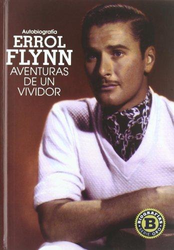 Errol Flynn. Autobiografía: Aventuras de un vividor (Cine (t & B))