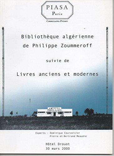 BIBLIOTHEQUE ALGERIENNE DE PHILIPPE ZOUMMEROFF SUIVIE DE LIVRES ANCIENS ET MODERNES. 30/03/2000.