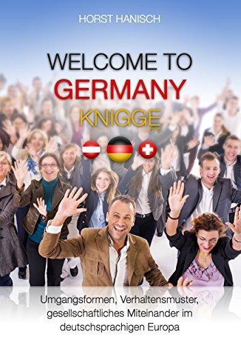 Welcome to Germany-Knigge 2100: Umgangsformen, Verhaltensmuster und gesellschaftliches Miteinander im deutschsprachigen Europa
