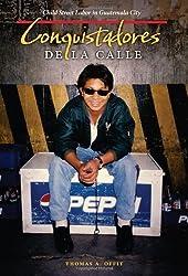 Conquistadores de la Calle: Child Street Labor in Guatemala City by Thomas A. Offit (2008-11-01)