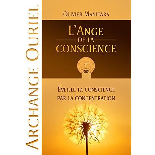 Ange de la Conscience (L') : Éveille ta conscience par la concentration (Archange Ouriel)