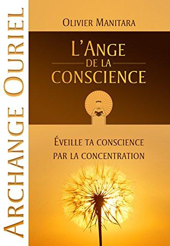 L'ange de la conscience : Eveille ta conscience par la concentration