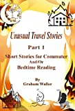 Unusual Travel Stories - Part 1 (Commuter and Bedtime Short Stories)