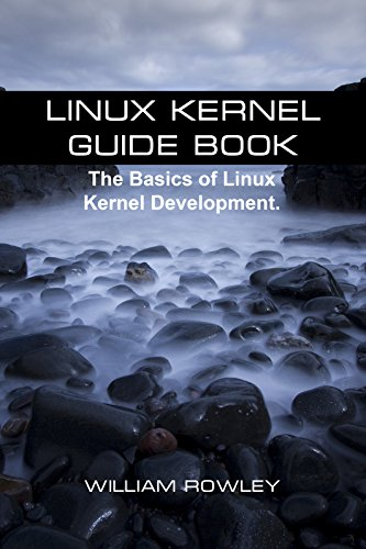 William Rowley - Linux Kernel Guide Book: The Basics of Linux Kernel Development