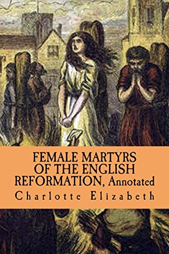 Female Martyrs of the English Reformation: Annotated (English Edition) por Charlotte Elizabeth