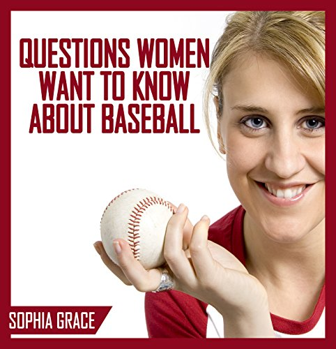Baseball : Questions Women Want To Know About Baseball (English Edition)