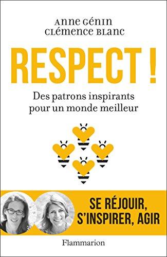 Respect ! : Des patrons inspirants pour un monde meilleur