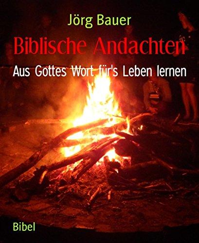Biblische Andachten: Aus Gottes Wort für's Leben lernen