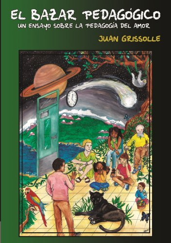 EL BAZAR PEDAGÓGICO (un ensayo sobre la pedagógica del amor). por JUAN GRISSOLLE