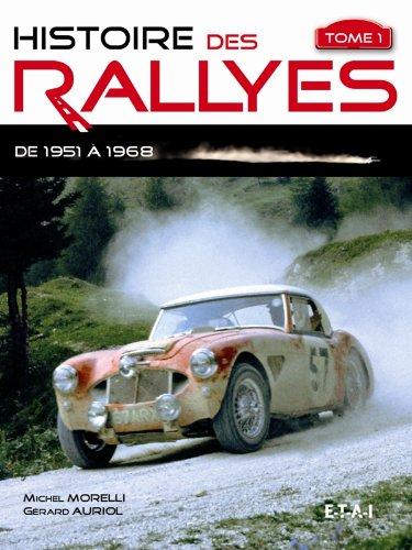 Histoire des rallyes : Tome 1, De 1951 à 1968 par Michel Morelli + Gérard Auriol