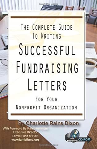 Complete Guide to Writing Successful Fundraising Letters: For Your Non-Profit Organization by Charlotte Raines Dixon (2008-04-01)
