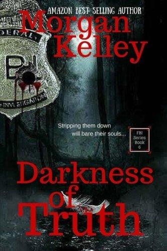 Darkness Of Truth: An FBI/RomanceThriller~ Book 6: Volume 6 by Morgan Kelley (2013-05-30)