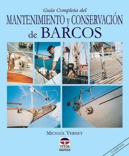 GUÍA COMPLETA DEL MANTENIMIENTO Y CONSERVACIÓN DE BARCOS (Nautica (tutor)) por Michael Verney