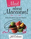 Mad about Macarons!( Make Macarons Like the French)[MAD ABT MACARONS][Hardcover]
