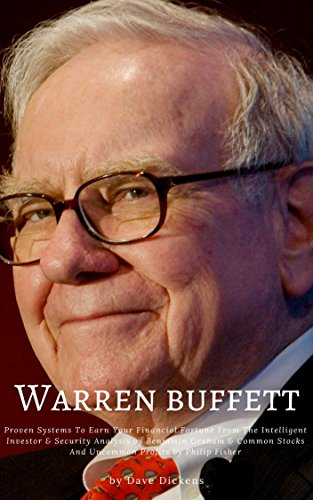 Warren Buffett : Proven Systems To Earn Your Financial Fortune From The Intelligent Investor & Security Analysis by Benjamin Graham & Common Stocks And ... Profits by Philip Fisher (English Edition)
