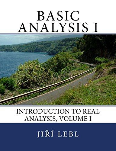 Basic Analysis I: Introduction to Real Analysis, Volume I: Volume 1