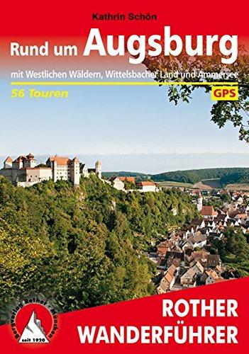 Rund um Augsburg: mit Westlichen Wäldern, Wittelsbacher Land und Ammersee.