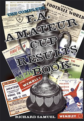 The Complete F.A. Amateur Cup Results Book por Richard Samuel