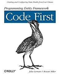 Programming Entity Framework: Code First: Creating and Configuring Data Models from Your Classes by Julia Lerman (2011-12-04)