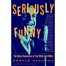 Seriously Funny: The Rebel Comedians of the 1950s and 1960s (English Edition)
