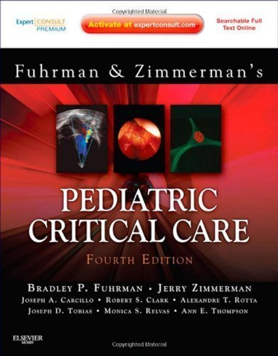 Pediatric Critical Care: Expert Consult Premium Edition - Enhanced Online Features and Print, 4e 4th (fourth) Edition by Fuhrman MD, Bradley P., Zimmerman PhD MD, Jerry J. published by Mosby (2011)