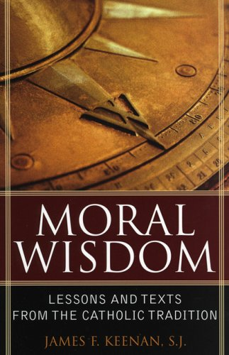 Moral Wisdom Lessons And Texts From The Catholic Tradition Sheed Ward Books