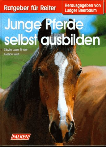Junge Pferde selbst ausbilden. Ratgeber für Reiter.
