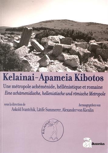 Kelainai-Apameia Kibotos : Une métropole achéménide, hellénistique et romaine