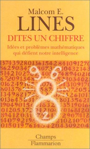 Dites un chiffre : Idées et problèmes mathématiques qui défient notre intelligence par Malcom E. Lines