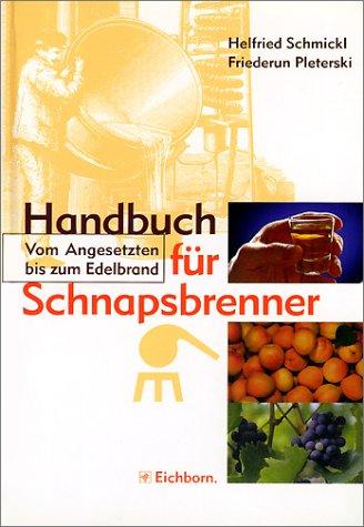 Handbuch für Schnapsbrenner. Vom Angesetzten bis zum Edelbrand.