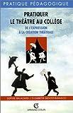 PRATIQUER THEATRE AU COLLEGE (Ancienne Edition)
